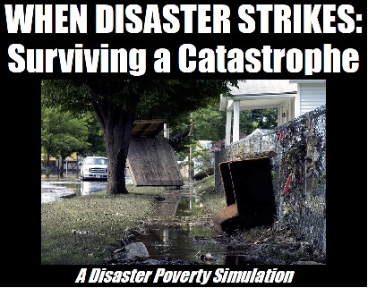 WHEN DISASTER STRIKES: Surviving a Catastrophe (A Disaster Poverty Simulation)
