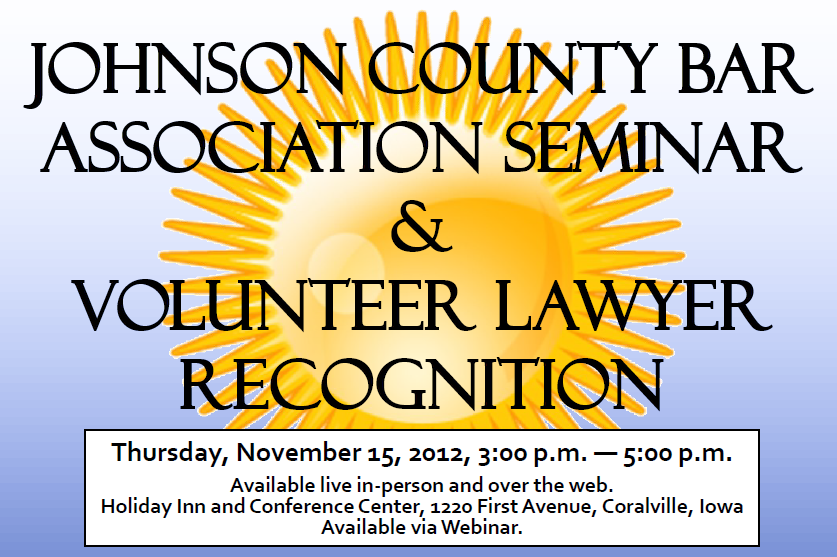 Johnson County Bar Association Seminar & Volunteer Lawyer Recognition, Thursday, November 15, 2012, 3-5pm