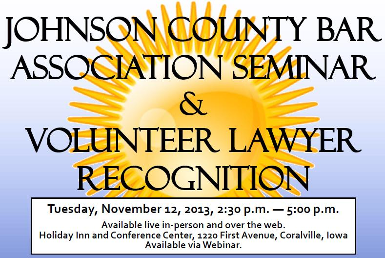 Johnson County Bar Association Seminar & Volunteer Lawyer Recognition, Tuesday, November 12, 2013, 2:30-5pm