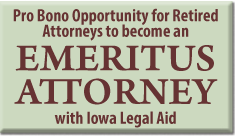 Emeritus Attorney status with Iowa Legal Aid